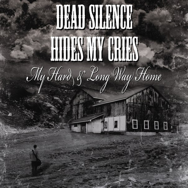 Новый сингл DEAD SILENCE HIDES MY CRIES - My Hard & Long Way Home