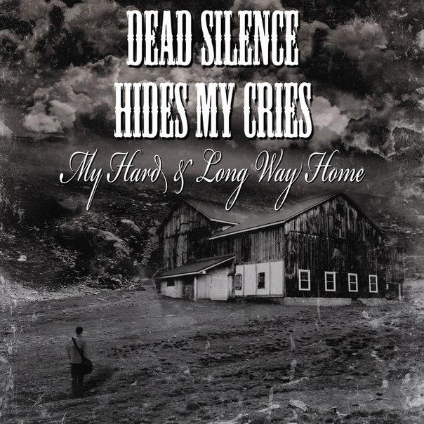 Новый сингл DEAD SILENCE HIDES MY CRIES - My Hard & Long Way Home