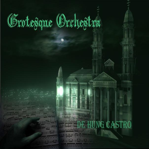 Вышел дебютный альбом GROTESQUE ORCHESTRA - De Hung Castro (2012)