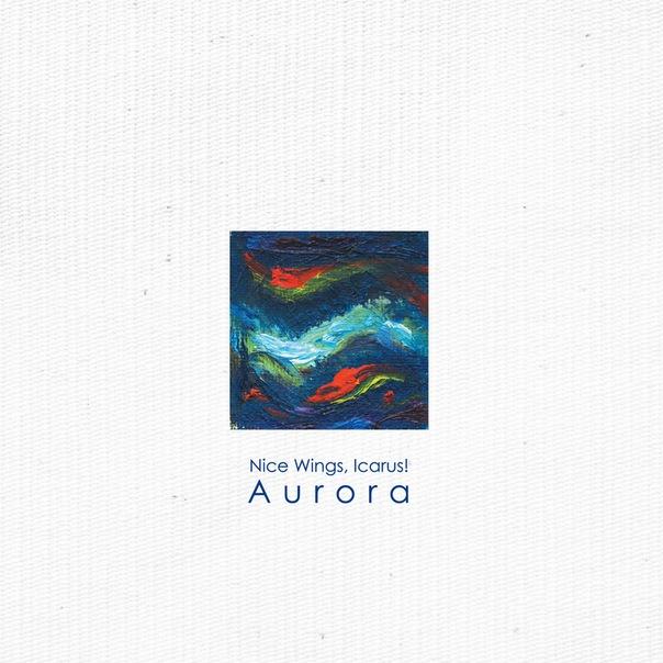 Новый альбом NICE WINGS, ICARUS! - Aurora (2011)