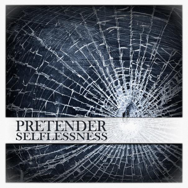 Дебютный альбом PRETENDER - Selflessness (2011)