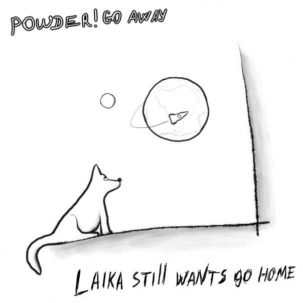 Дебютный альбом POWDER! GO AWAY - Laika Still Wants Go Home (2011)